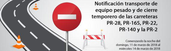 Notificación transporte de equipo pesado y de cierre temporero de las carreteras PR-28, PR-165, PR-22, PR-140 y la PR-2